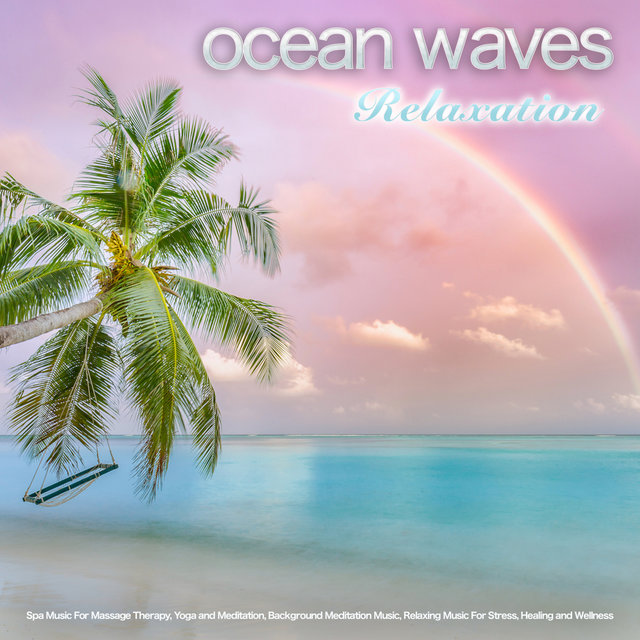 Ocean Waves Relaxation: Spa Music For Massage Therapy, Yoga and Meditation, Background Meditation Music, Relaxing Music For Stress, Healing and Wellness