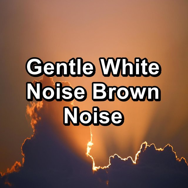 Gentle White Noise Brown Noise