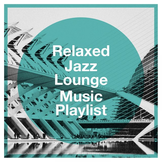 Relaxed Jazz Lounge Music Playlist