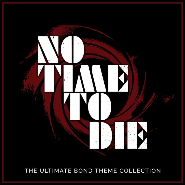 No Time to Die - The Ultimate Bond Theme Collection