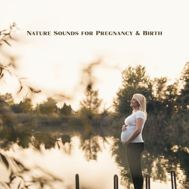 Nature Sounds for Pregnancy & Birth - Relaxation of Pregnant, Nature Sounds for Pregnant Woman, Soothing Melodies, Songs for Newborn
