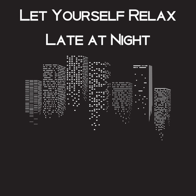 Let Yourself Relax Late at Night