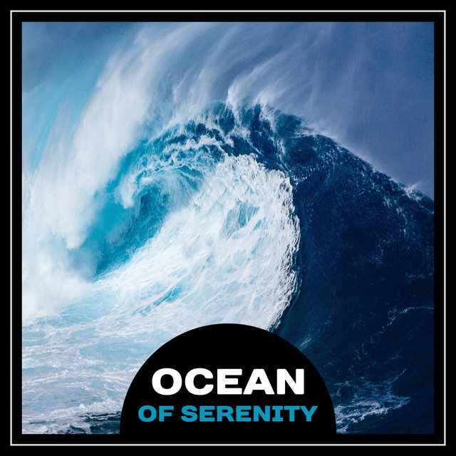 Ocean of Serenity – Peaceful Soothing Sounds of Waves, Relaxing Water, Natural Sounds for Spa & Meditation, Tranquil Background Music, Fall Asleep