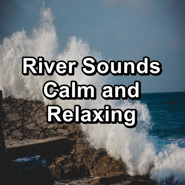 River Sounds Calm and Relaxing
