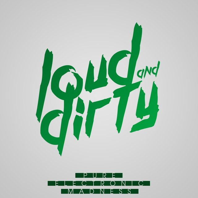 Loud & Dirty - Pure Electronic Madness