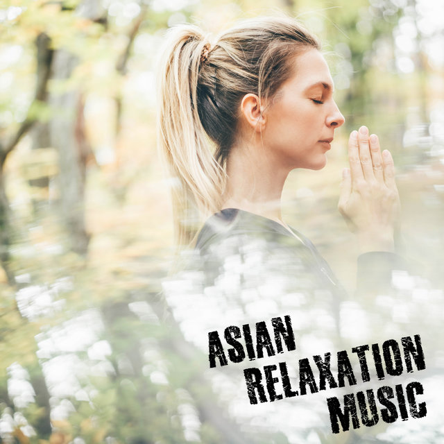 Asian Relaxation Music: The Best for Meditation, Quiet Studying, Fall Asleep, Calm Down