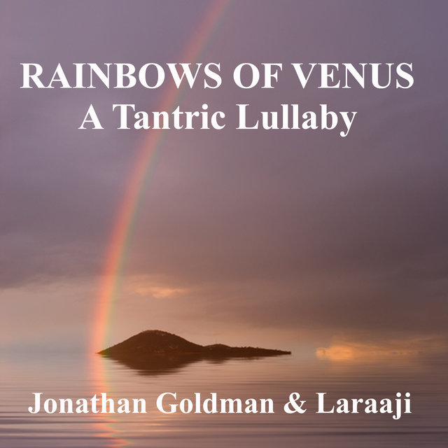 Rainbows of Venus: A Tantric Lullaby