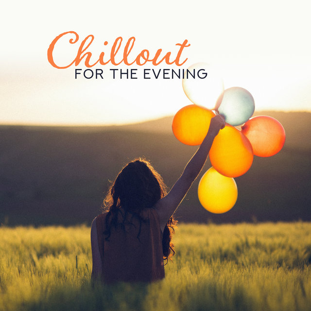 Chillout for the Evening - The Only and Unique Set of Relaxing Chillout Music for Evening Relaxation or Rest