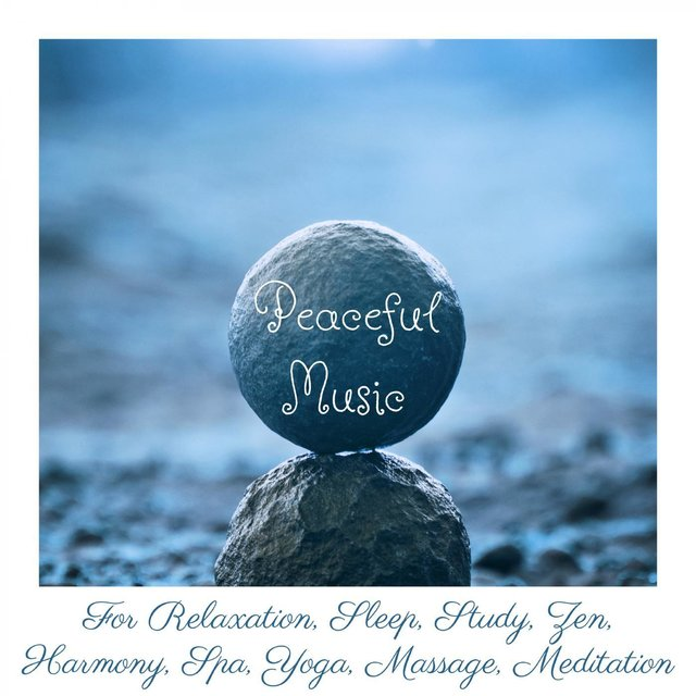 Peaceful Music For Relaxation, Sleep, Study, Zen, Harmony, Spa, Yoga, Massage, Meditation