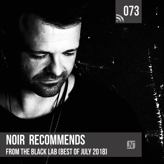 Noir Recommends 073 - From the Black Lab (Best of July 2018)