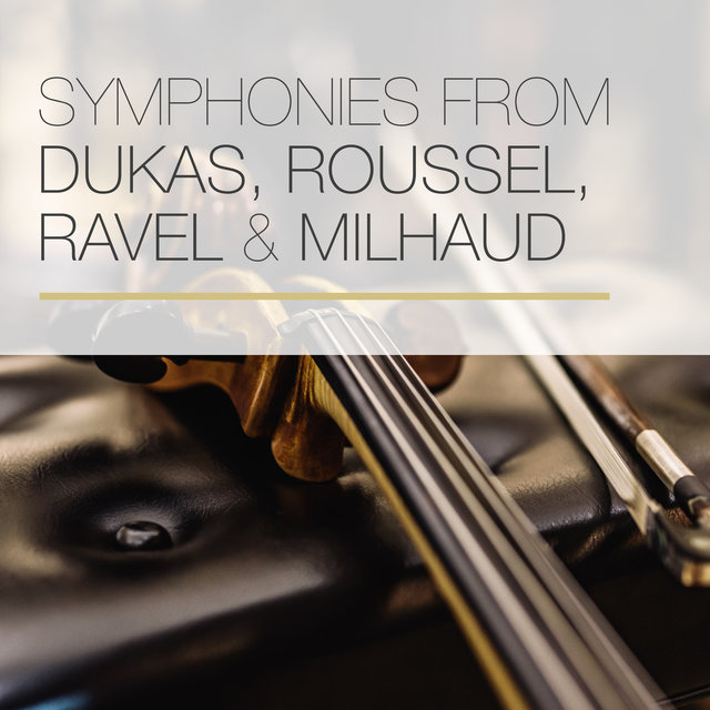 Symphonies from Dukas, Roussel, Ravel & Milhaud