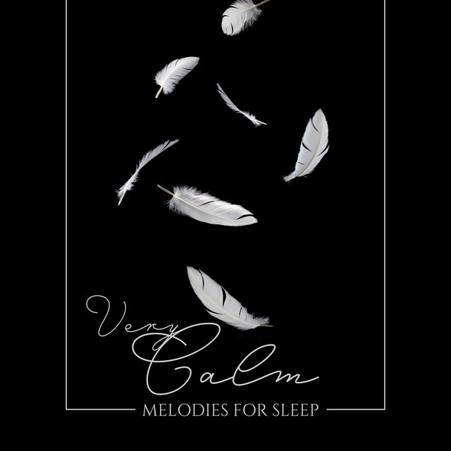 Very Calm Melodies for Sleep: New Age Music, Peaceful Sleep Sounds, Relaxing Melodies