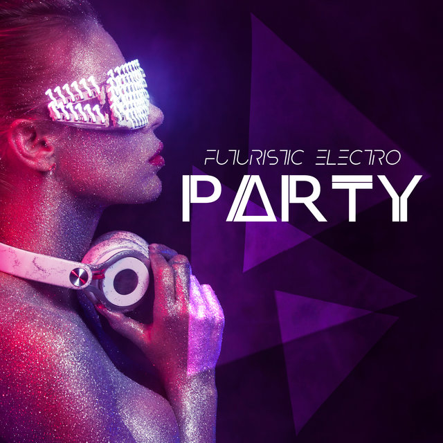 Futuristic Electro Party - Collection of Energetic Chillout Music That Works Great in Clubs and Beach Bars