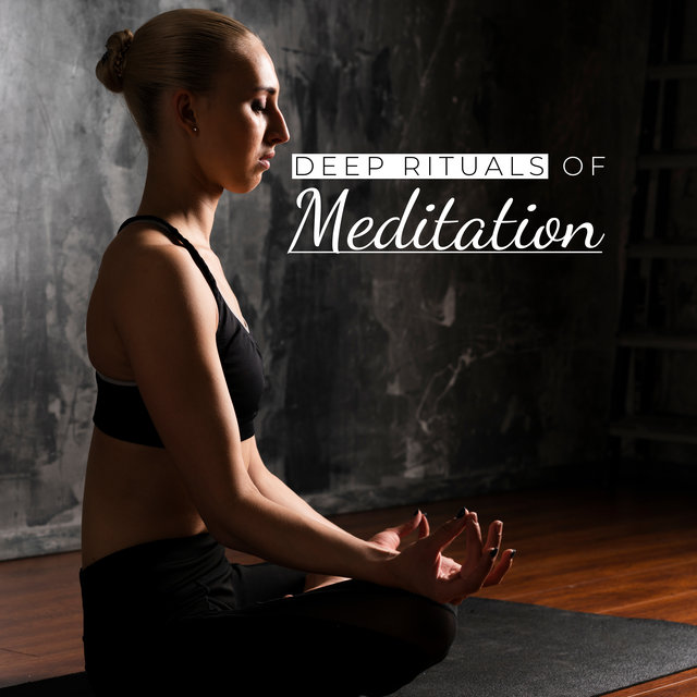 Deep Rituals of Meditation: 2020 Ambient Music for Deepest Yoga & Meditation Experience, Contemplation, Inner Balance and Harmony, Third Eye Open