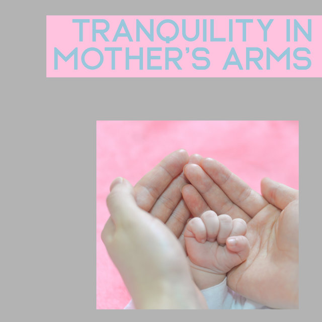 Tranquility in Mother's Arms - Soothing Melodies for Baby, Relaxing Lullabies, Bedtime Baby, New Age Music, Deeper Sleep, Calm Down, Relax Zone