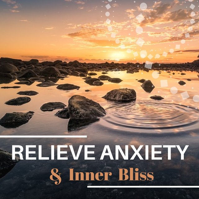 Relieve Anxiety & Inner Bliss: Music for Stress Reduction, Relaxation Tracks, Meditation Exercises Songs, Anxiety Treatment