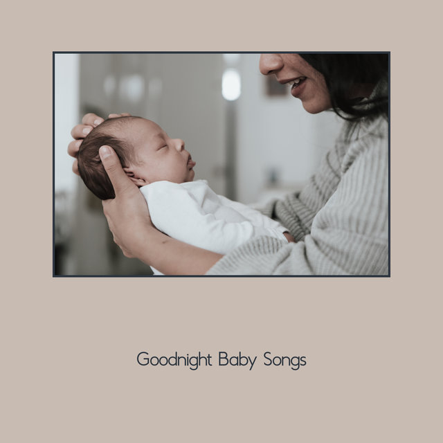 Goodnight Baby Songs: 15 Lullabies to Make Your Baby Sleep Like An Angel