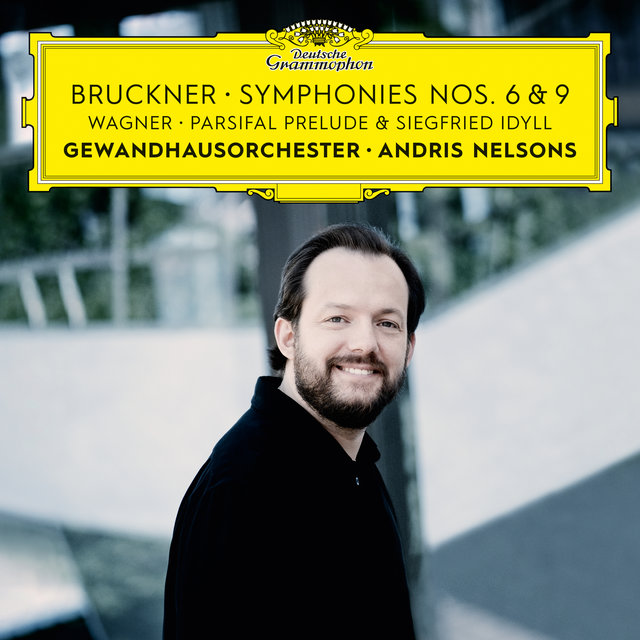 Cover art for album Bruckner: Symphonies Nos. 6 & 9 – Wagner: Siegfried Idyll / Parsifal Prelude by Gewandhausorchester Leipzig, Andris Nelsons