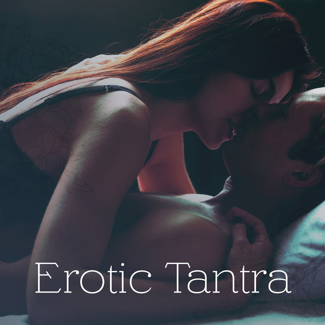 Erotic Tantra: Music for Tantric Sex, Intimate Spiritual Close-Up with a Partner, Meditation and Yoga Practice