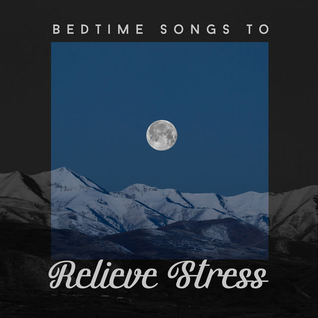 Bedtime Songs to Relieve Stress: Collection of 15 new Age Songs for Deep Sleep, Calming Sounds, Easy Sleep, Easy Listening, Relaxation