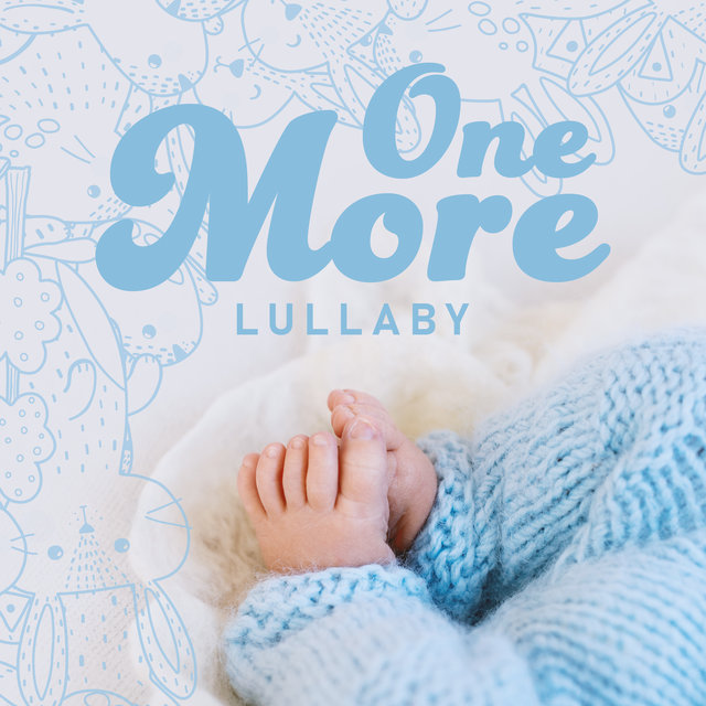 One More Lullaby – New Age Music for Baby Sleep, Have a Nice Dream, Soft Sound, Cradle Song