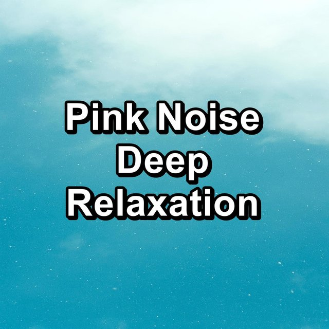 Pink Noise Deep Relaxation