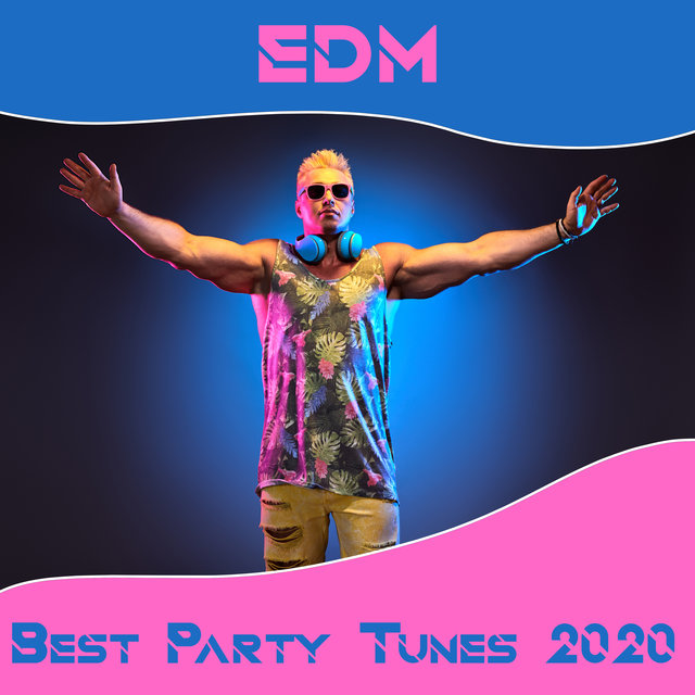 EDM Best Party Tunes 2020 - Great Ambient Chillout Music to Dance All Night, Early Sunrise, The Groove, All Around the World, After Party