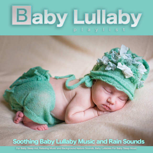 Baby Lullaby Playlist: Soothing Baby Lullaby Music and Rain Sounds For Baby Sleep Aid, Relaxing Music and Background Nature Sounds, Baby Lullabies For Baby Sleep Music