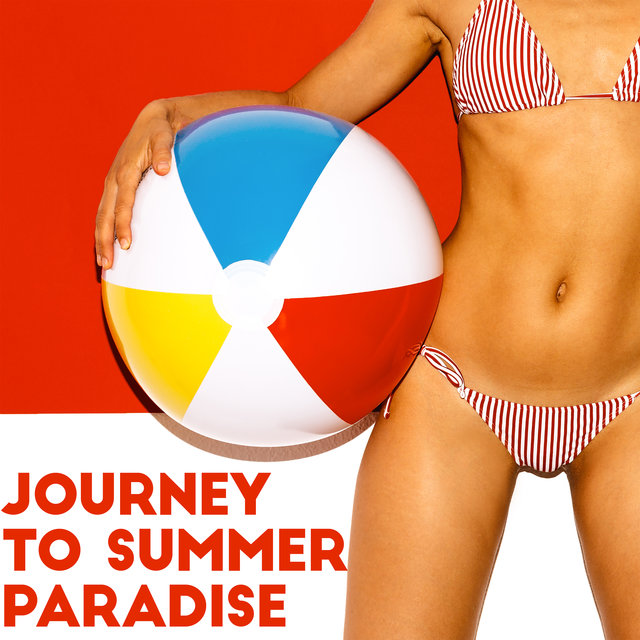 Journey to Summer Paradise - Great Mix of Chillout Music Thanks to Which You Can Feel Like on Vacation, Ambient Lounge, Beach Party, Dance Floor, Cocktail Bar, Tropical House