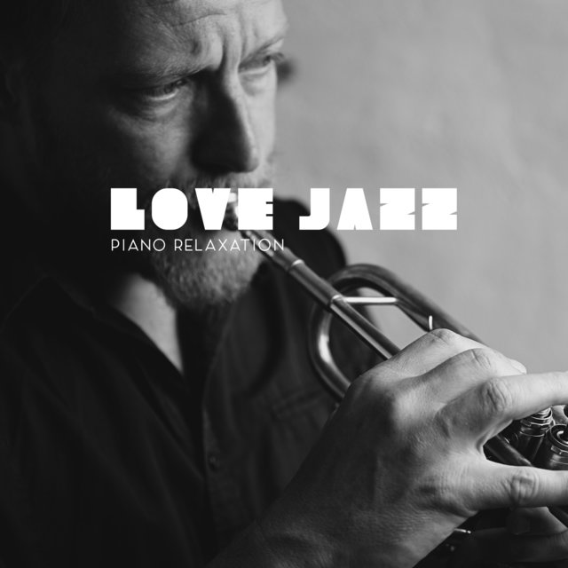 Love Jazz - Piano Relaxation with Love. Delicate Sounds, Romantic Time, Attachment