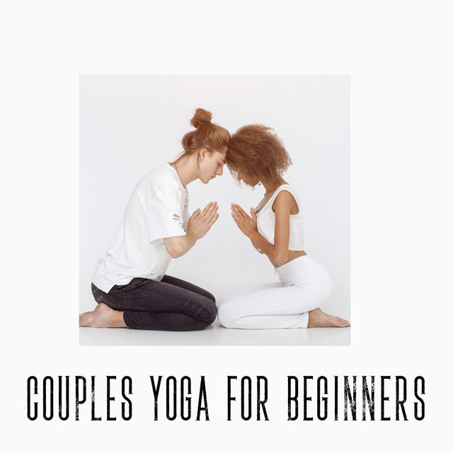 Couples Yoga for Beginners: Music to Learn and Practice Yoga with Your Partner