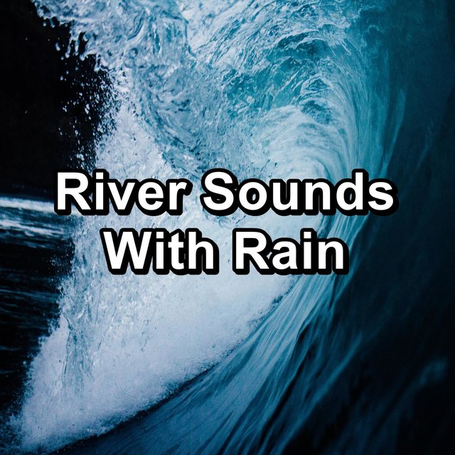 River Sounds With Rain