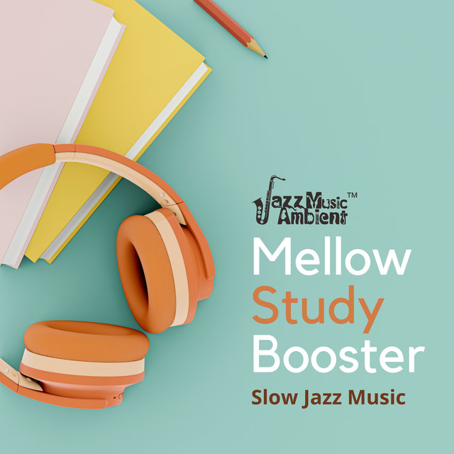 Mellow Study Booster – Easy Slow Jazz Background for Working, Reading & Studying (Concentration Music)