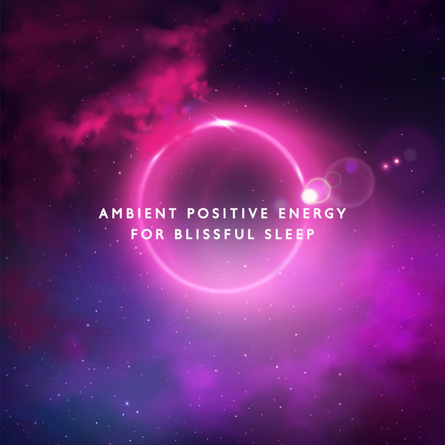 Ambient Positive Energy for Blissful Sleep: 15 Very Relaxing New Age Tracks for Deep Sleep, Relax After Long Day, Rest and Calm Down