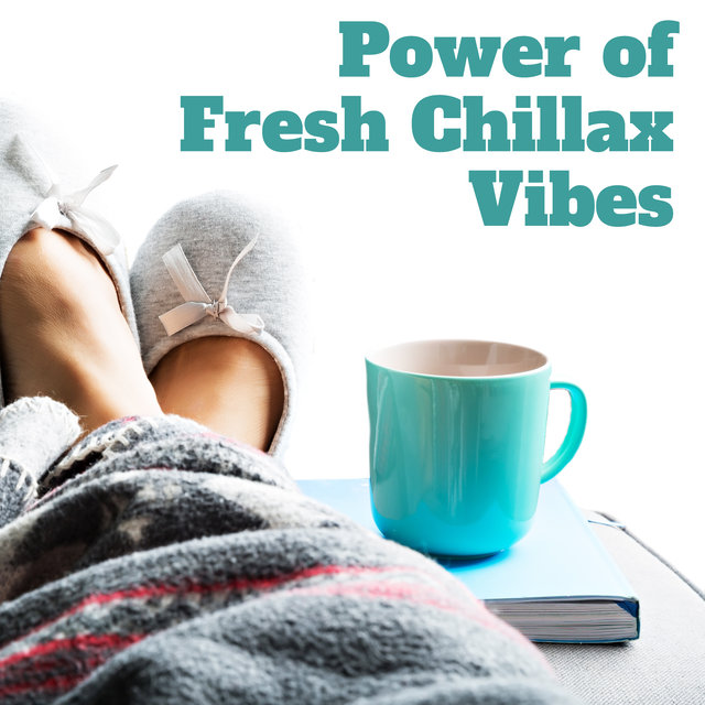 Power of  Fresh Chillax Vibes