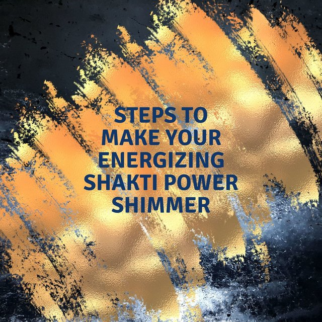 Steps to Make Your Energizing Shakti Power Shimmer