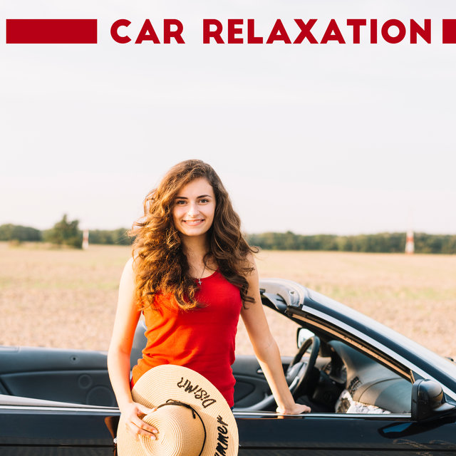 Car Relaxation - Soothing Chillout Music That Works Great During Long Car Journeys, Positive Thinking, Feel Better, Easy Listening