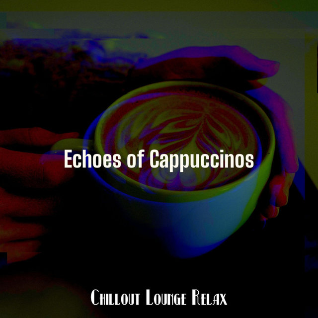 Echoes of Cappuccinos