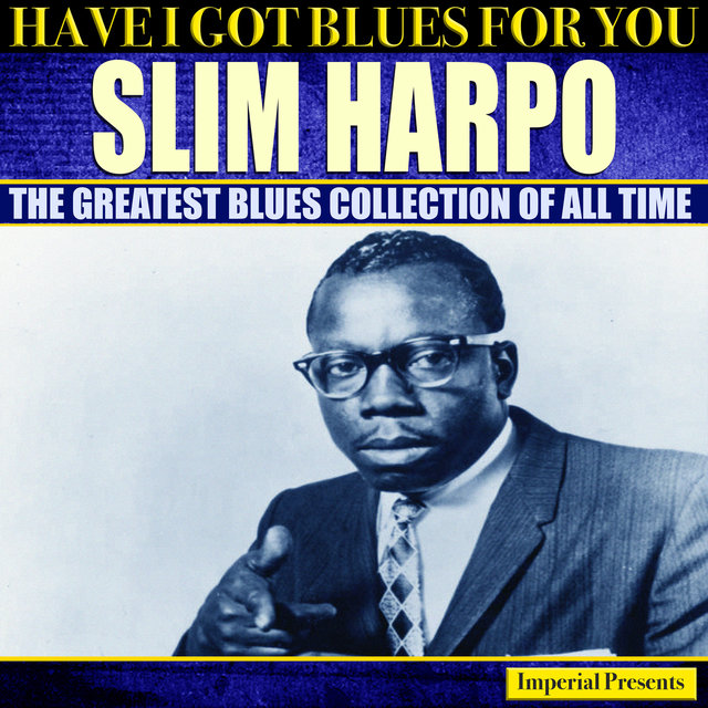 Slim Harpo (Have I Got Blues For You)