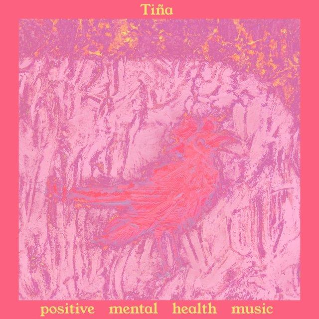 Cover art for album Positive Mental Health Music by Tiña