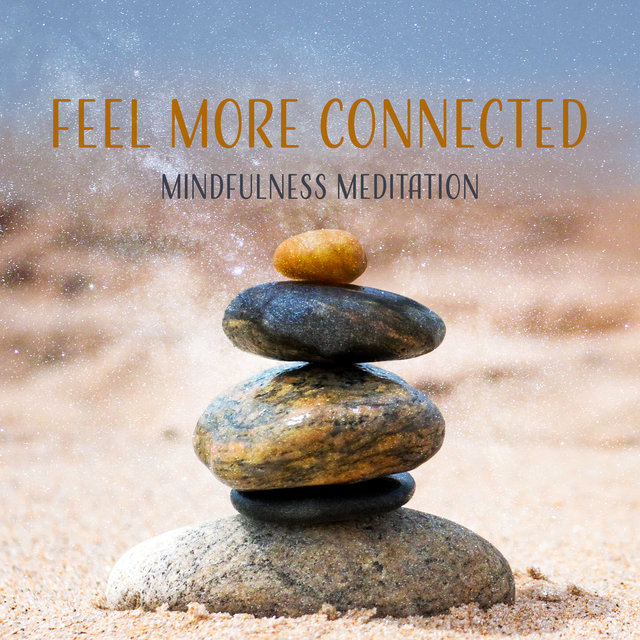 Feel More Connected