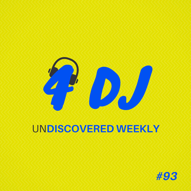 4 DJ: UnDiscovered Weekly #93