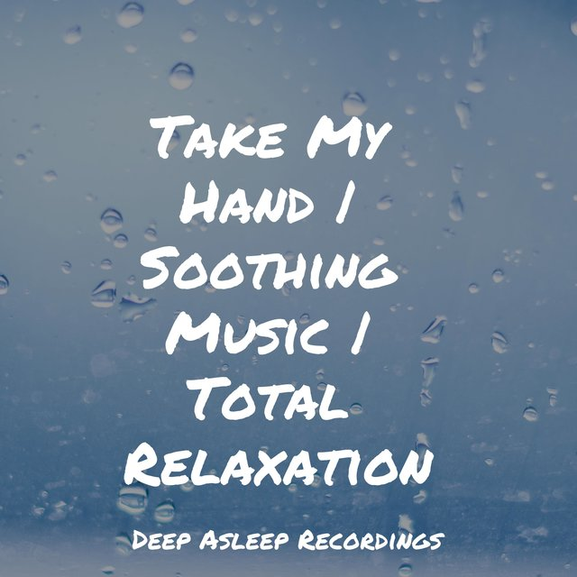 Take My Hand | Soothing Music | Total Relaxation