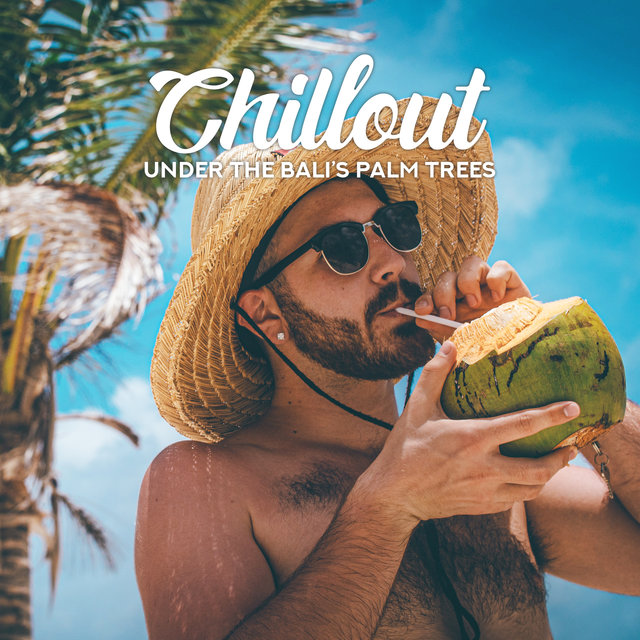 Chillout Under the Bali's Palm Trees: 2020 Ambient Tropical Chill Out Music for Full Relaxation, Rest, Sunbathing, Calming Down