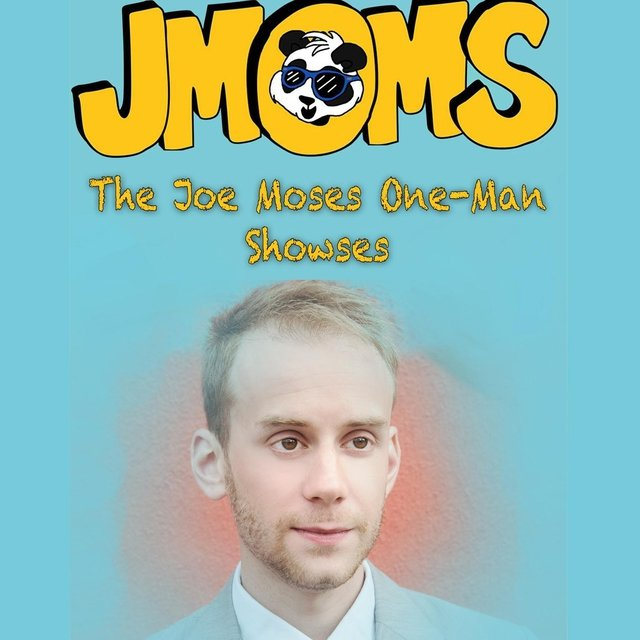 JMOMS: The Joe Moses One-Man Showses