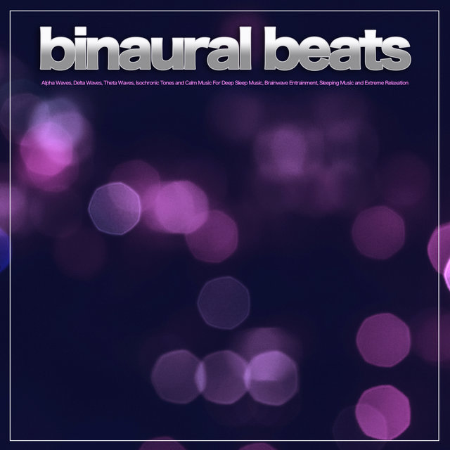 Binaural Beats: Alpha Waves, Delta Waves, Theta Waves, Isochronic Tones and Calm Music For Deep Sleep Music, Brainwave Entrainment, Sleeping Music and Extreme Relaxation