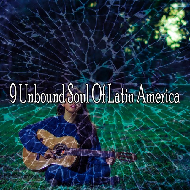 9 Unbound Soul of Latin America