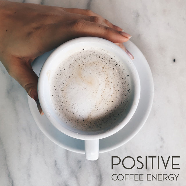 Positive Coffee Energy – Smooth Instrumental Atmosphere for Cafe