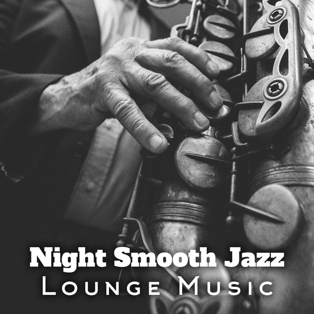 Night Smooth Jazz Lounge Music: 15 Instrumental Songs to Relax in the Evening
