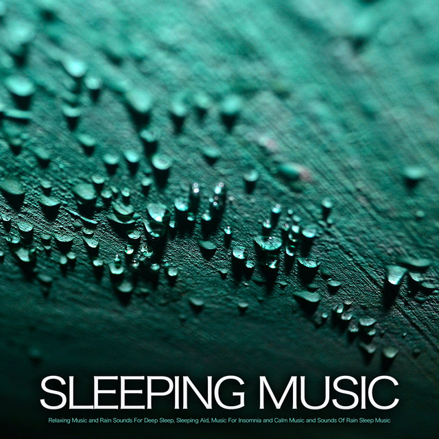 Sleeping Music: Relaxing Music and Rain Sounds For Deep Sleep, Sleeping Aid, Music For Insomnia and Calm Music and Sounds Of Rain Sleep Music